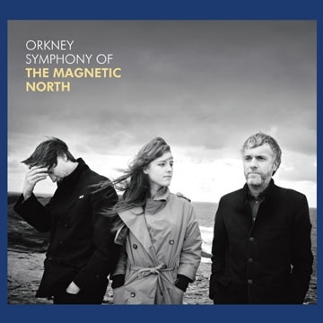 The Magnetic North - Orkney: Symphony of The Magnetic North (Re-issue)