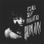 Shilpa Ray - It's All Self Fellatio